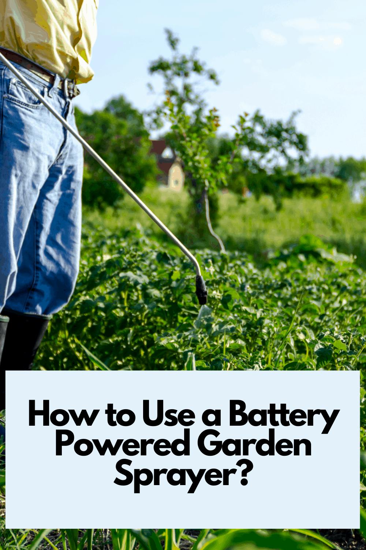 How to Use a Battery Powered Garden Sprayer