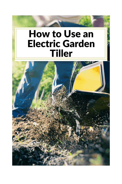 how to use an electric garden tiller